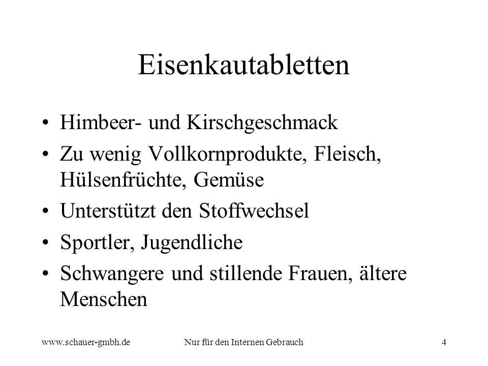 www.schauer-gmbh.deNur für den Internen Gebrauch4 Eisenkautabletten Himbeer- und Kirschgeschmack Zu wenig Vollkornprodukte, Fleisch, Hülsenfrüchte, Ge