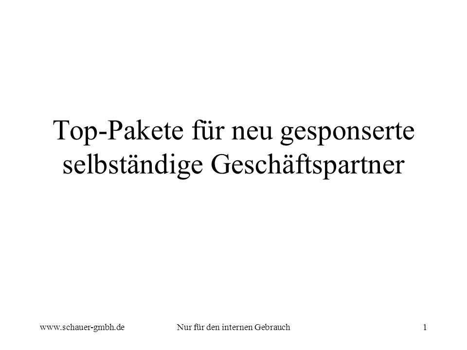 www.schauer-gmbh.deNur für den internen Gebrauch1 Top-Pakete für neu gesponserte selbständige Geschäftspartner