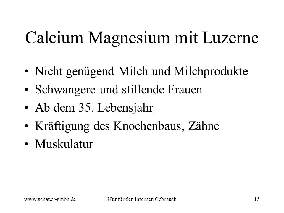 www.schauer-gmbh.deNur für den internen Gebrauch15 Calcium Magnesium mit Luzerne Nicht genügend Milch und Milchprodukte Schwangere und stillende Fraue