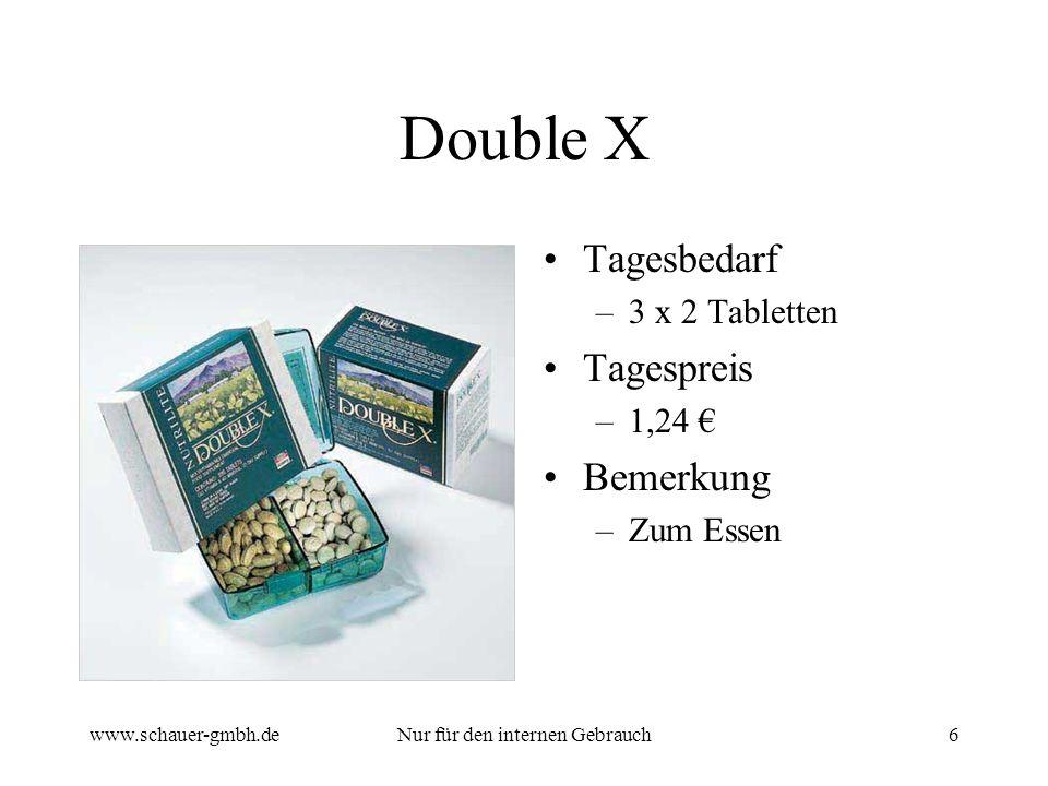 www.schauer-gmbh.deNur für den internen Gebrauch6 Double X Tagesbedarf –3 x 2 Tabletten Tagespreis –1,24 Bemerkung –Zum Essen