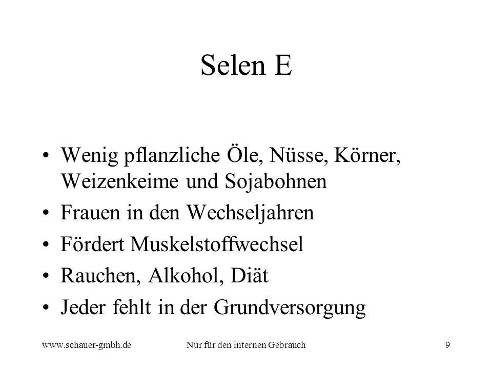 www.schauer-gmbh.deNur für den internen Gebrauch9 Selen E Wenig pflanzliche Öle, Nüsse, Körner, Weizenkeime und Sojabohnen Frauen in den Wechseljahren