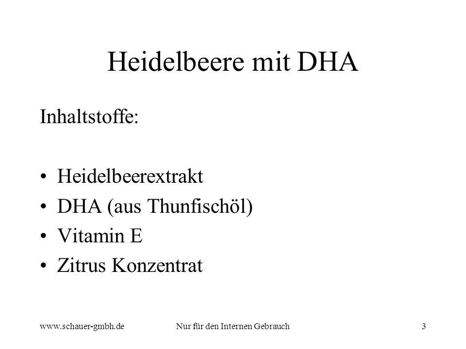 www.schauer-gmbh.deNur für den Internen Gebrauch3 Heidelbeere mit DHA Inhaltstoffe: Heidelbeerextrakt DHA (aus Thunfischöl) Vitamin E Zitrus Konzentrat