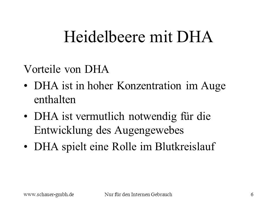 www.schauer-gmbh.deNur für den Internen Gebrauch6 Heidelbeere mit DHA Vorteile von DHA DHA ist in hoher Konzentration im Auge enthalten DHA ist vermut