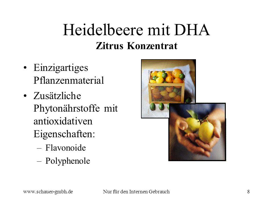 www.schauer-gmbh.deNur für den Internen Gebrauch8 Heidelbeere mit DHA Zitrus Konzentrat Einzigartiges Pflanzenmaterial Zusätzliche Phytonährstoffe mit antioxidativen Eigenschaften: –Flavonoide –Polyphenole