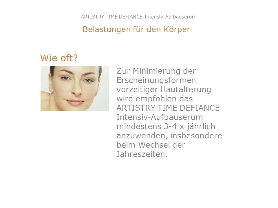 Wie oft? Zur Minimierung der Erscheinungsformen vorzeitiger Hautalterung wird empfohlen das ARTISTRY TIME DEFIANCE Intensiv-Aufbauserum mindestens 3-4