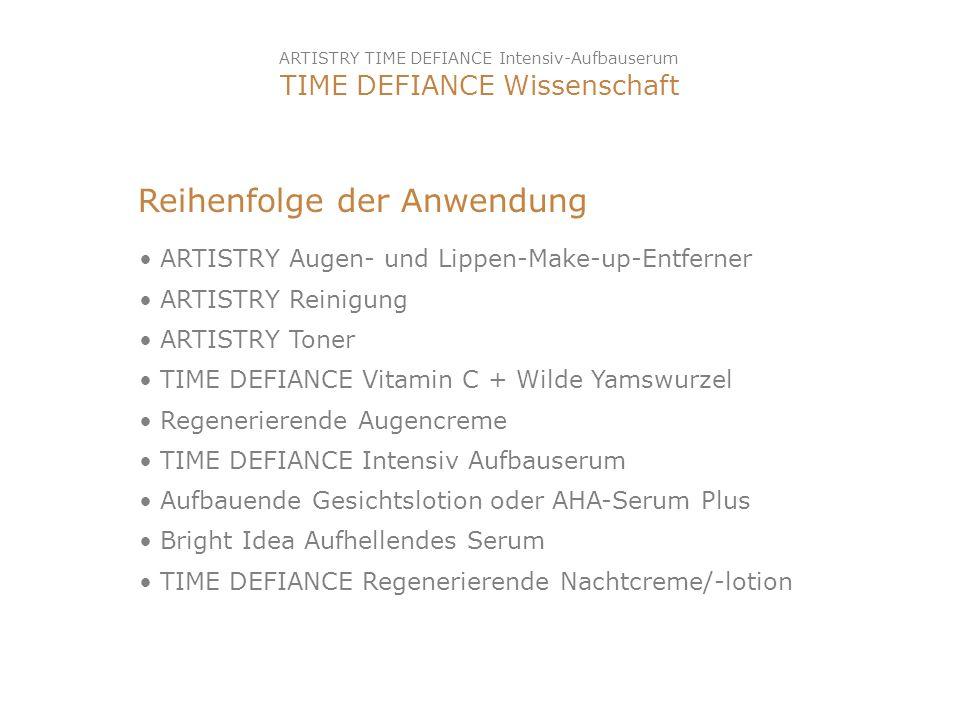 Reihenfolge der Anwendung ARTISTRY Augen- und Lippen-Make-up-Entferner ARTISTRY Reinigung ARTISTRY Toner TIME DEFIANCE Vitamin C + Wilde Yamswurzel Re