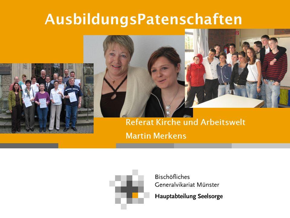 Referat Kirche und Arbeitswelt Martin Merkens AusbildungsPatenschaftenSeite 12 Deshalb stehen Ausbildungs-Paten Jugendlichen vor und während ihrer Ausbildung mit Rat und Tat zur Seite.
