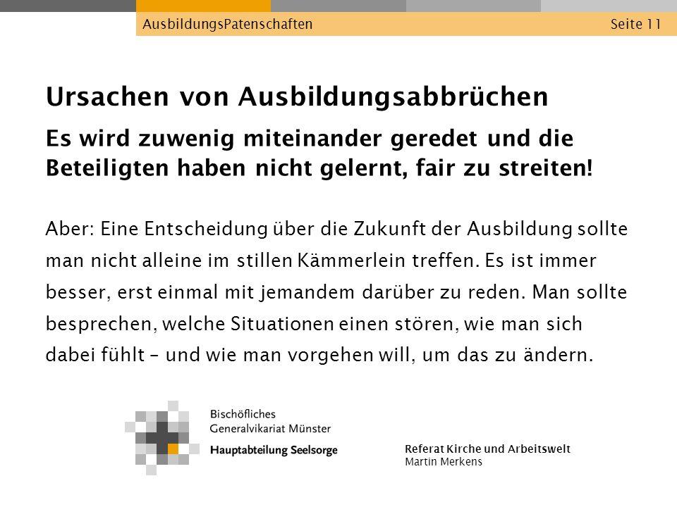 Referat Kirche und Arbeitswelt Martin Merkens AusbildungsPatenschaftenSeite 11 Ursachen von Ausbildungsabbrüchen Es wird zuwenig miteinander geredet u