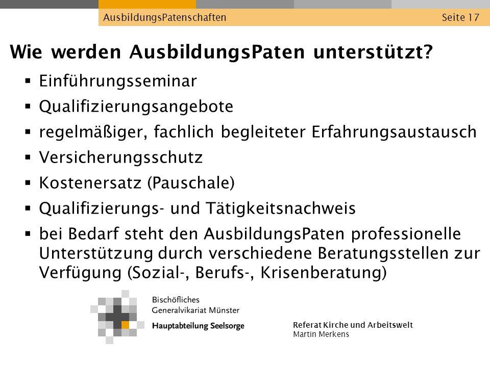 Referat Kirche und Arbeitswelt Martin Merkens AusbildungsPatenschaftenSeite 17 Wie werden AusbildungsPaten unterstützt? Einführungsseminar Qualifizier
