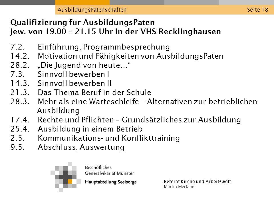 Referat Kirche und Arbeitswelt Martin Merkens AusbildungsPatenschaftenSeite 18 Qualifizierung für AusbildungsPaten jew. von 19.00 – 21.15 Uhr in der V