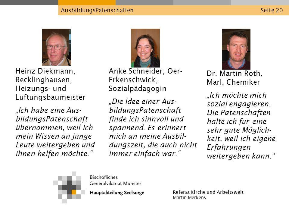 Referat Kirche und Arbeitswelt Martin Merkens AusbildungsPatenschaftenSeite 20 Dr. Martin Roth, Marl, Chemiker Ich möchte mich sozial engagieren. Die