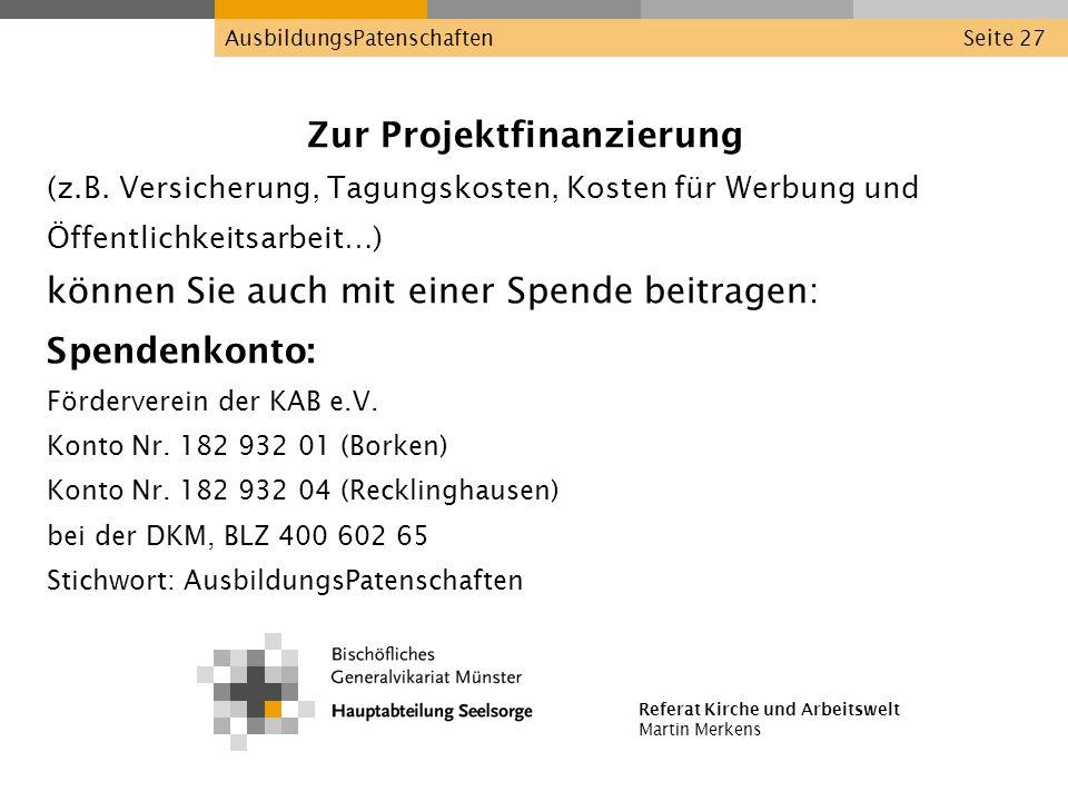 Referat Kirche und Arbeitswelt Martin Merkens AusbildungsPatenschaftenSeite 27 Zur Projektfinanzierung (z.B. Versicherung, Tagungskosten, Kosten für W