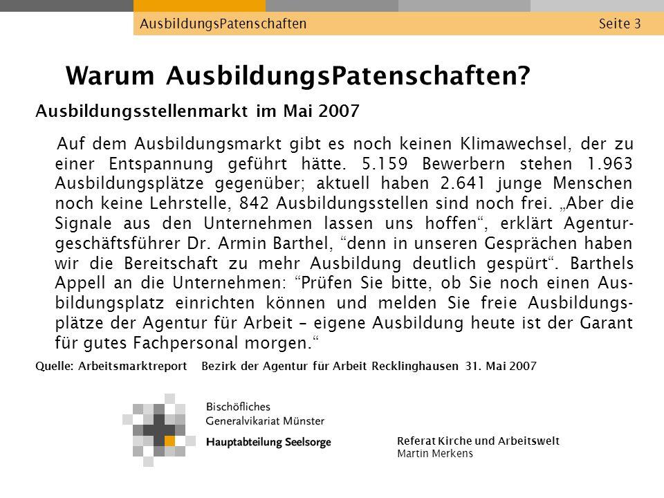 Referat Kirche und Arbeitswelt Martin Merkens AusbildungsPatenschaftenSeite 3 Warum AusbildungsPatenschaften? Ausbildungsstellenmarkt im Mai 2007 Auf