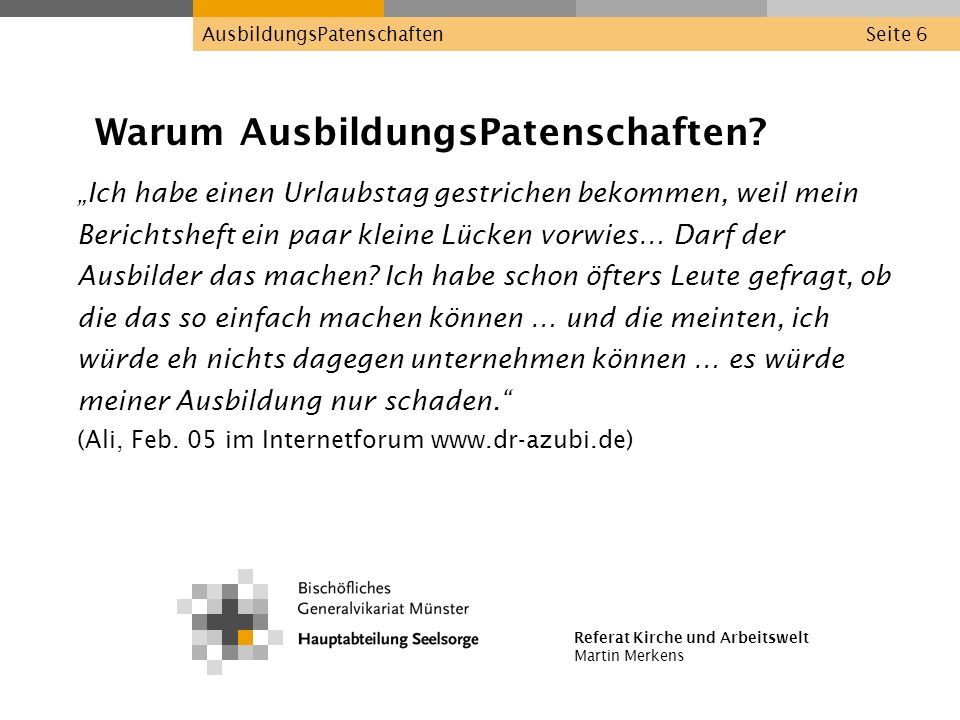 Referat Kirche und Arbeitswelt Martin Merkens AusbildungsPatenschaftenSeite 17 Wie werden AusbildungsPaten unterstützt.