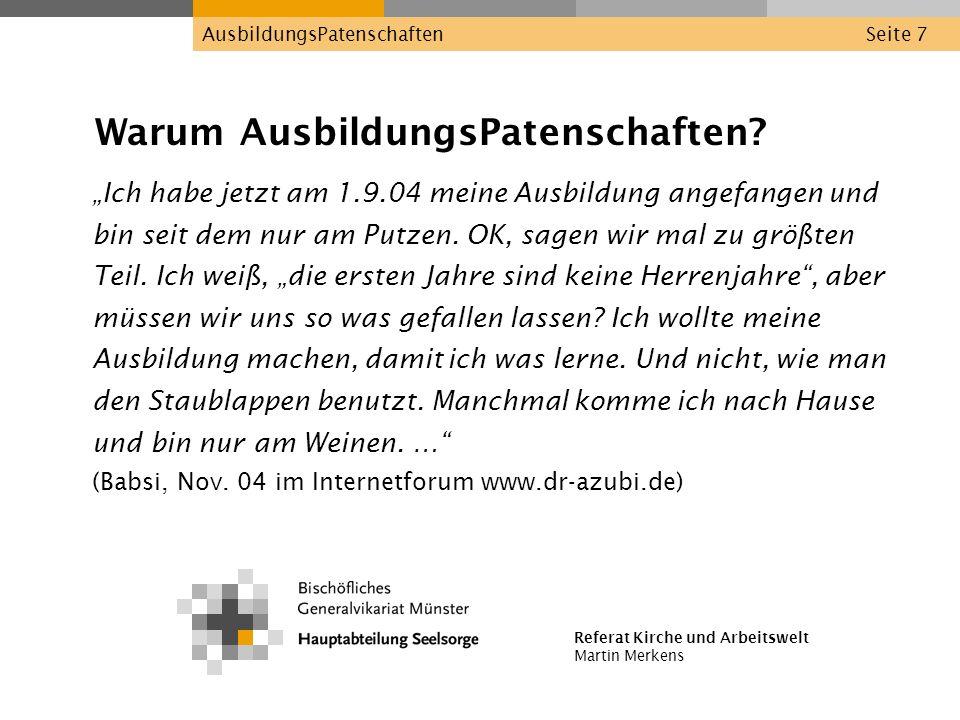 Referat Kirche und Arbeitswelt Martin Merkens AusbildungsPatenschaftenSeite 7 Warum AusbildungsPatenschaften? Ich habe jetzt am 1.9.04 meine Ausbildun
