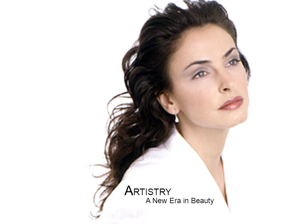 A New Era in Beauty A RTISTRY