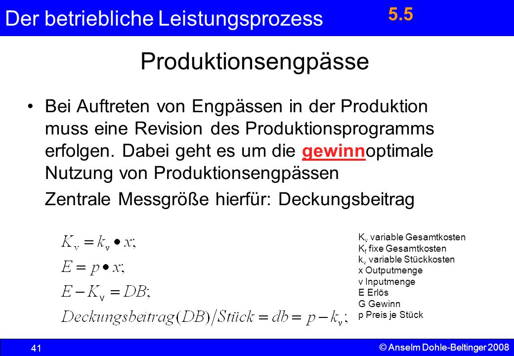 Der betriebliche Leistungsprozess 41 © Anselm Dohle-Beltinger 2008 Produktionsengpässe Bei Auftreten von Engpässen in der Produktion muss eine Revisio