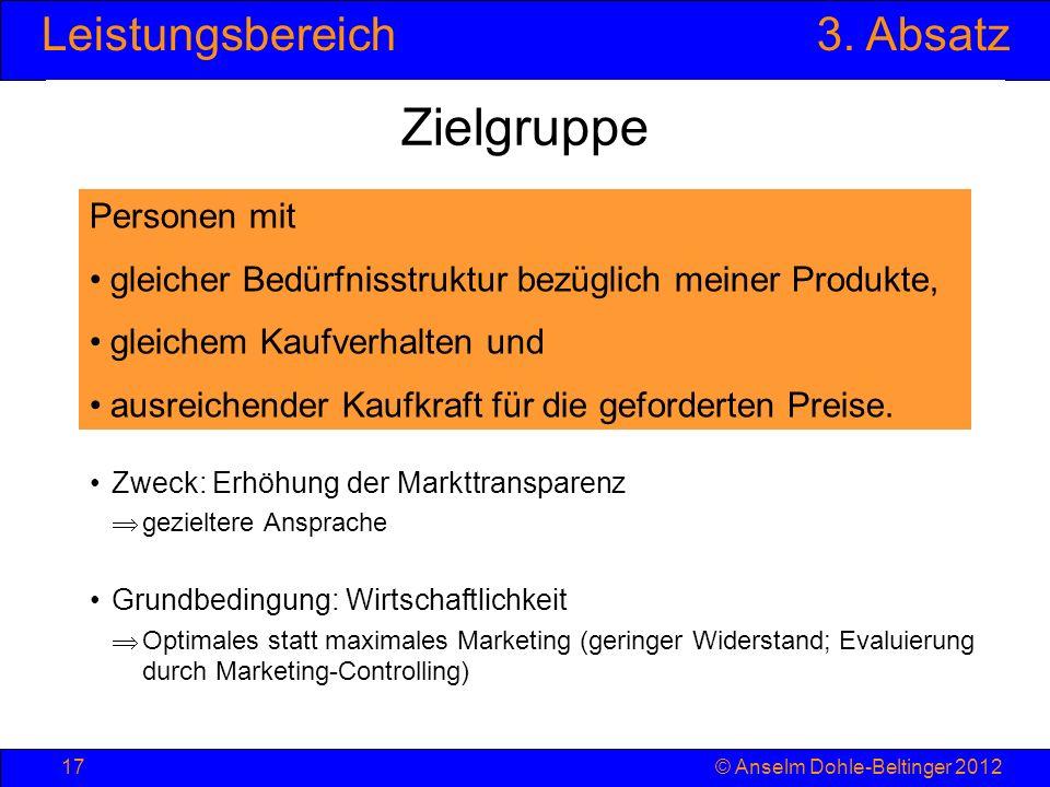 Leistungsbereich3. Absatz © Anselm Dohle-Beltinger 201217 Zielgruppe Zweck: Erhöhung der Markttransparenz gezieltere Ansprache Grundbedingung: Wirtsch