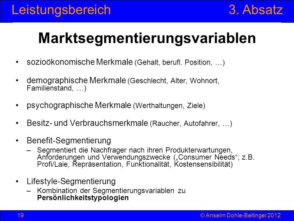 Leistungsbereich3. Absatz © Anselm Dohle-Beltinger 201219 Marktsegmentierungsvariablen sozioökonomische Merkmale (Gehalt, berufl. Position, …) demogra