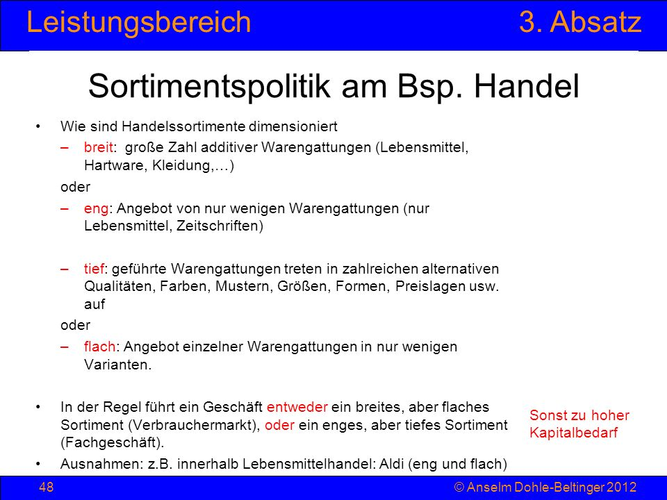 Leistungsbereich3. Absatz © Anselm Dohle-Beltinger 201248 Sortimentspolitik am Bsp. Handel Wie sind Handelssortimente dimensioniert –breit: große Zahl