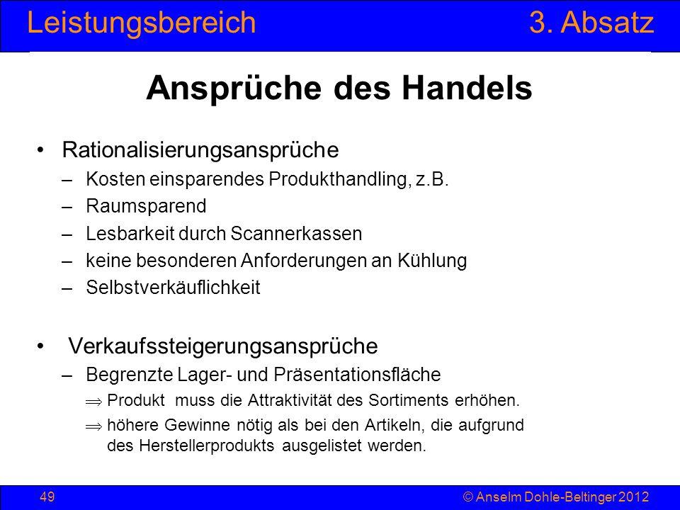 Leistungsbereich3. Absatz © Anselm Dohle-Beltinger 201249 Ansprüche des Handels Rationalisierungsansprüche –Kosten einsparendes Produkthandling, z.B.