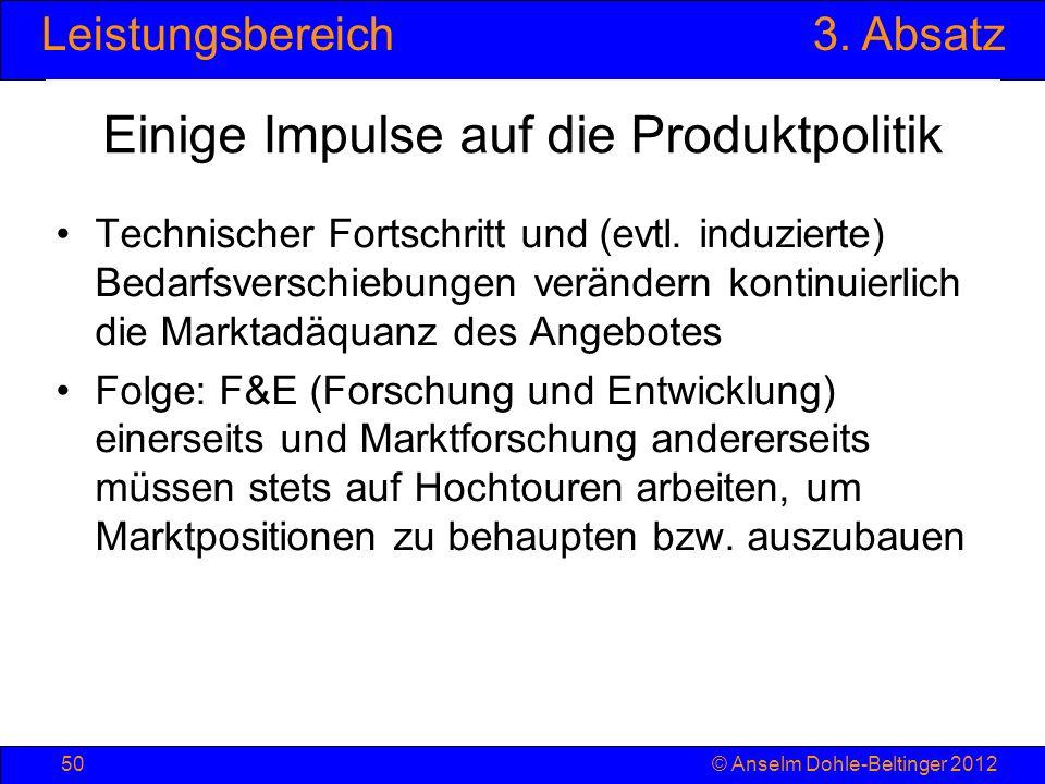 Leistungsbereich3. Absatz © Anselm Dohle-Beltinger 201250 Einige Impulse auf die Produktpolitik Technischer Fortschritt und (evtl. induzierte) Bedarfs