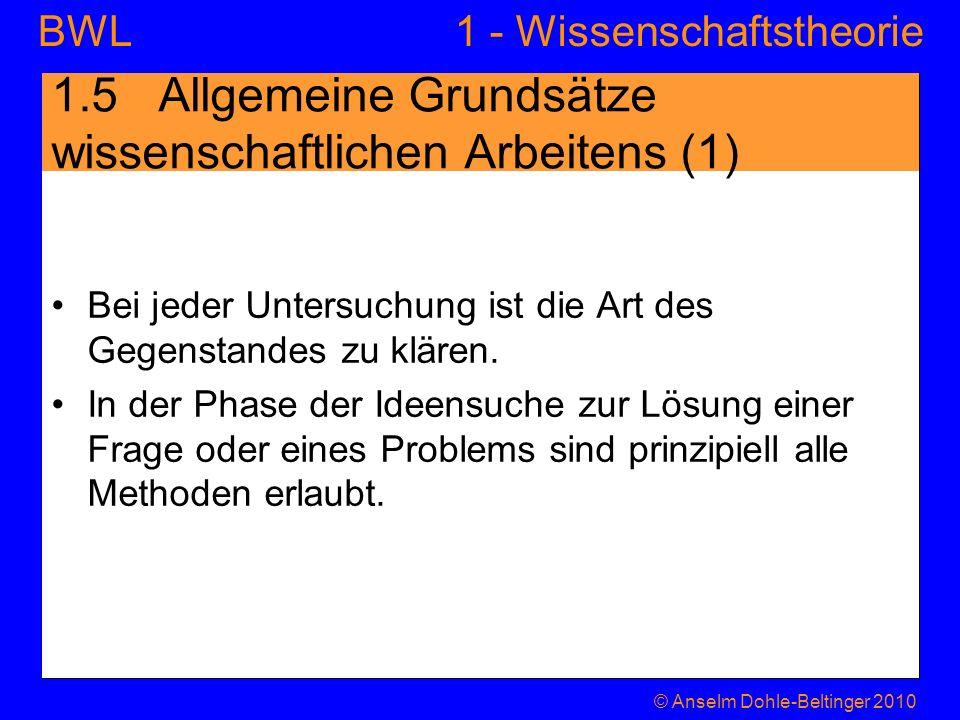 1 - WissenschaftstheorieBWL 1.5 Allgemeine Grundsätze wissenschaftlichen Arbeitens (1) Bei jeder Untersuchung ist die Art des Gegenstandes zu klären.