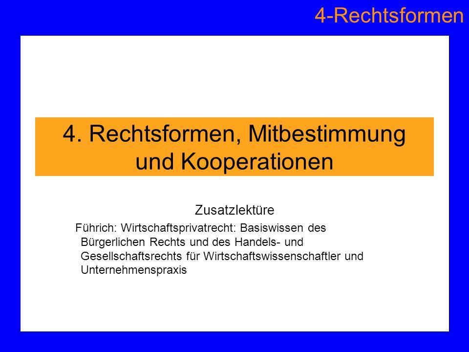 4-Rechtsformen 4. Rechtsformen, Mitbestimmung und Kooperationen Zusatzlektüre Führich: Wirtschaftsprivatrecht: Basiswissen des Bürgerlichen Rechts und