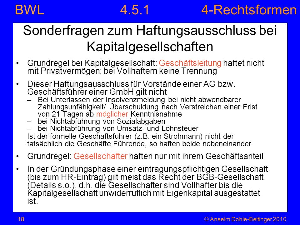 4-Rechtsformen BWL 18© Anselm Dohle-Beltinger 201018 Sonderfragen zum Haftungsausschluss bei Kapitalgesellschaften Grundregel bei Kapitalgesellschaft: