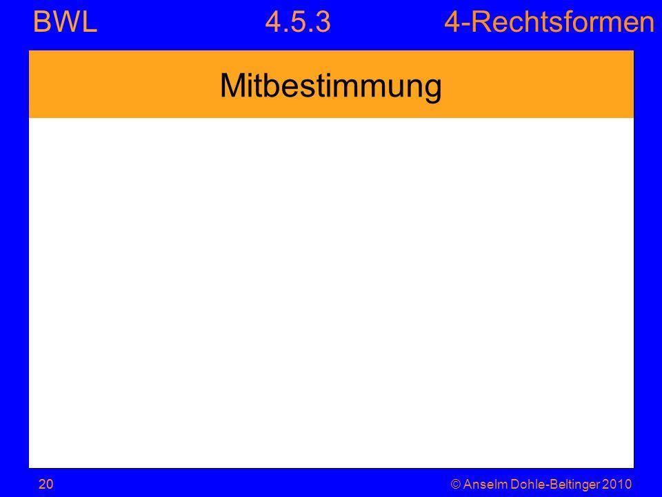 4-Rechtsformen BWL 20© Anselm Dohle-Beltinger 2010 Mitbestimmung 20 4.5.3