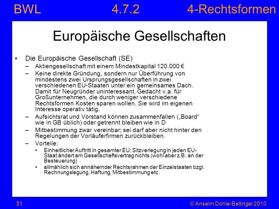 4-Rechtsformen BWL 31© Anselm Dohle-Beltinger 201031 Europäische Gesellschaften Die Europäische Gesellschaft (SE) –Aktiengesellschaft mit einem Mindes