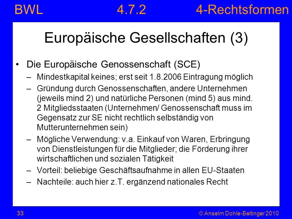 4-Rechtsformen BWL 33© Anselm Dohle-Beltinger 201033 Europäische Gesellschaften (3) Die Europäische Genossenschaft (SCE) –Mindestkapital keines; erst