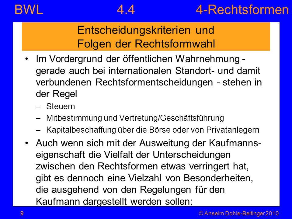 4-Rechtsformen BWL 9© Anselm Dohle-Beltinger 20109 Entscheidungskriterien und Folgen der Rechtsformwahl Im Vordergrund der öffentlichen Wahrnehmung -