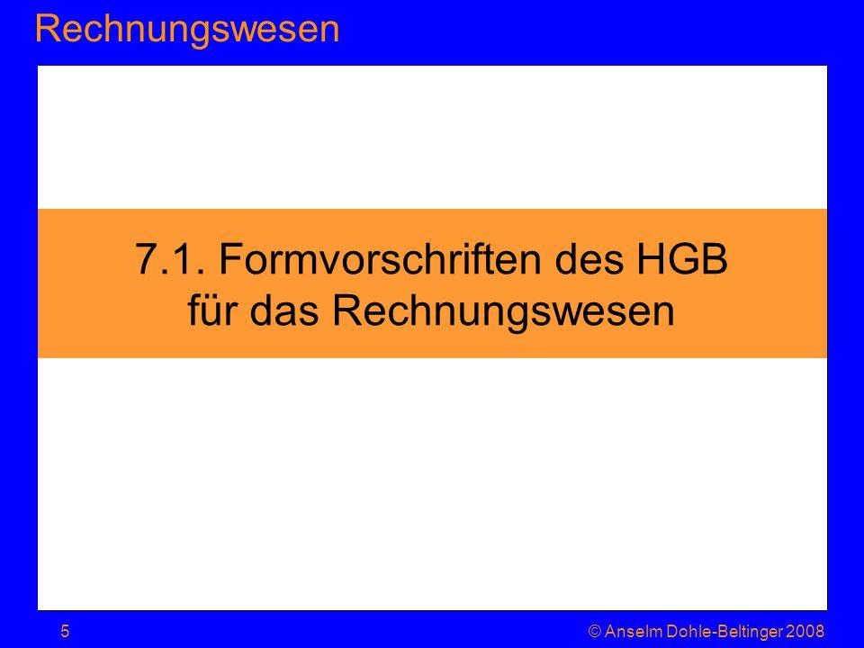 RechnungswesenJahresabschluss © Anselm Dohle-Beltinger 20086 Der Kaufmann Nicht-Kaufmann muss weniger Vorschriften befolgen (v.a.