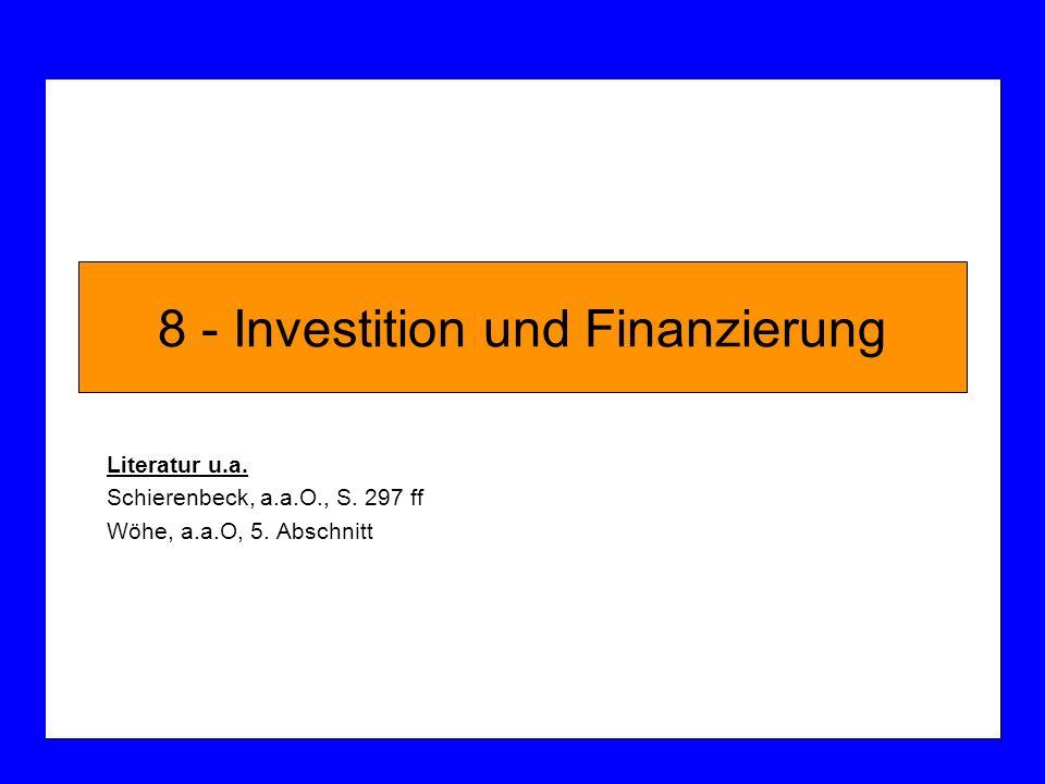 8 - Investition und Finanzierung Literatur u.a. Schierenbeck, a.a.O., S. 297 ff Wöhe, a.a.O, 5. Abschnitt