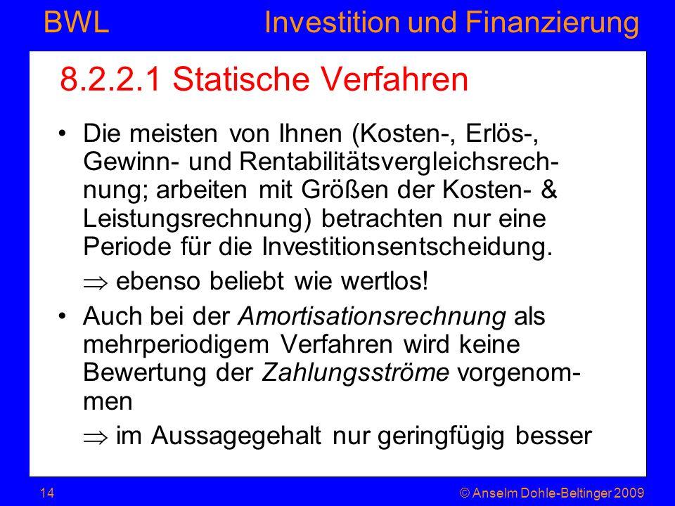 Investition und Finanzierung BWL 8.2.2.1 Statische Verfahren Die meisten von Ihnen (Kosten-, Erlös-, Gewinn- und Rentabilitätsvergleichsrech- nung; ar