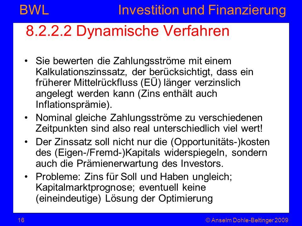 Investition und Finanzierung BWL 8.2.2.2 Dynamische Verfahren Sie bewerten die Zahlungsströme mit einem Kalkulationszinssatz, der berücksichtigt, dass