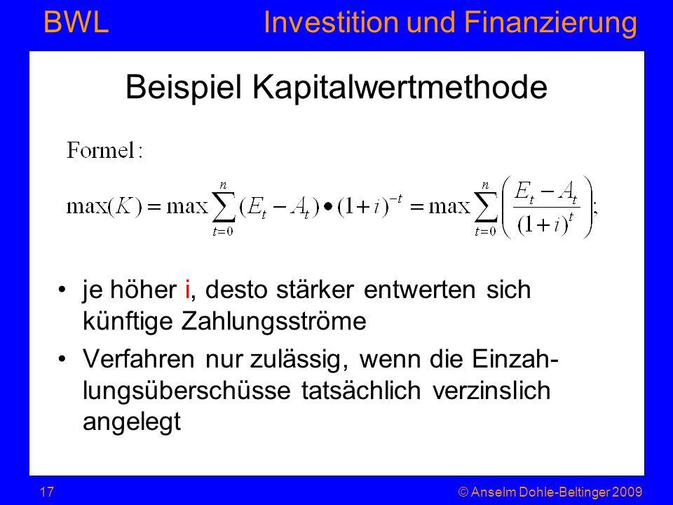 Investition und Finanzierung BWL Beispiel Kapitalwertmethode je höher i, desto stärker entwerten sich künftige Zahlungsströme Verfahren nur zulässig,