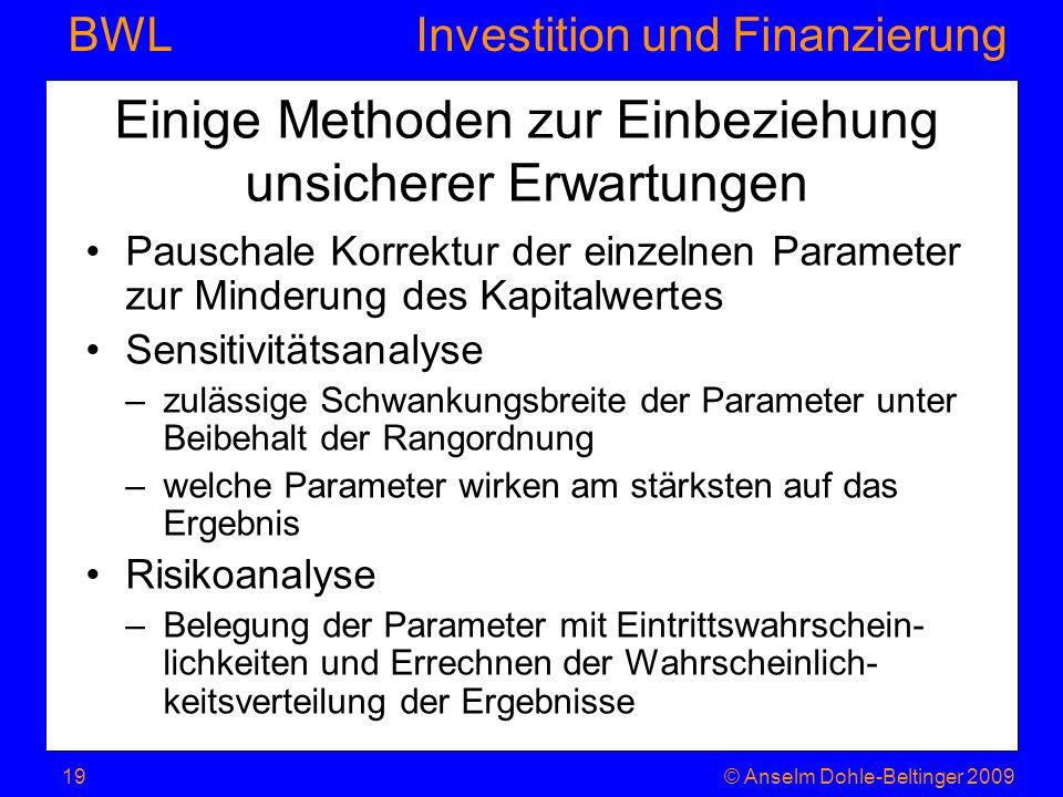 Investition und Finanzierung BWL Einige Methoden zur Einbeziehung unsicherer Erwartungen Pauschale Korrektur der einzelnen Parameter zur Minderung des