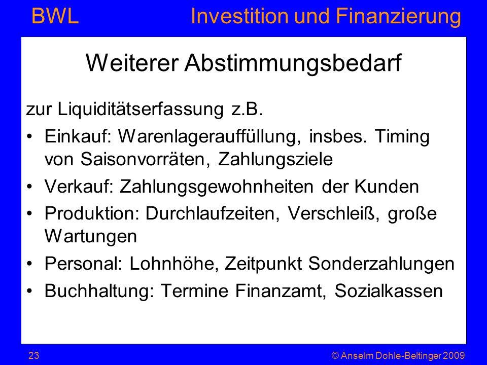 Investition und Finanzierung BWL Weiterer Abstimmungsbedarf zur Liquiditätserfassung z.B. Einkauf: Warenlagerauffüllung, insbes. Timing von Saisonvorr