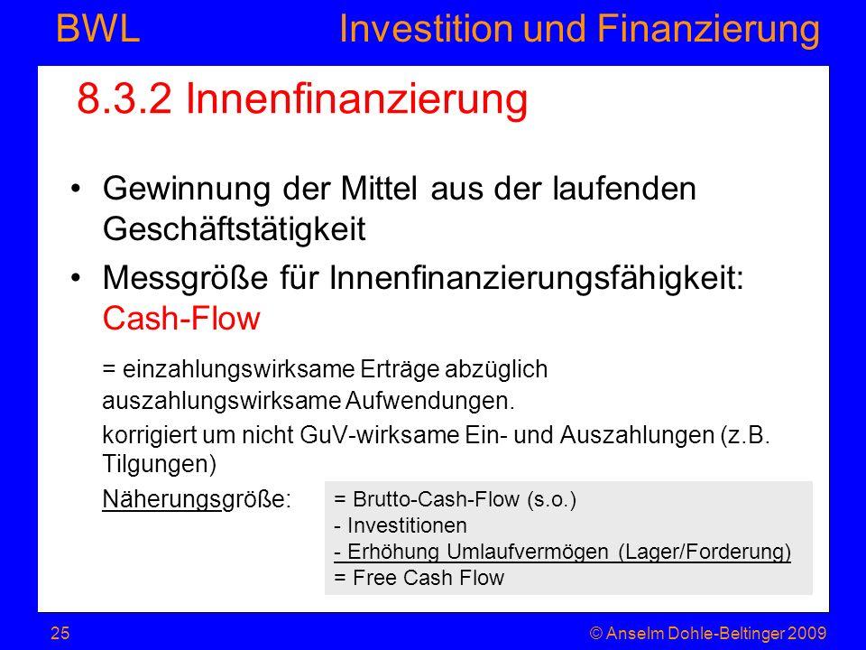 Investition und Finanzierung BWL 8.3.2 Innenfinanzierung Gewinnung der Mittel aus der laufenden Geschäftstätigkeit Messgröße für Innenfinanzierungsfäh