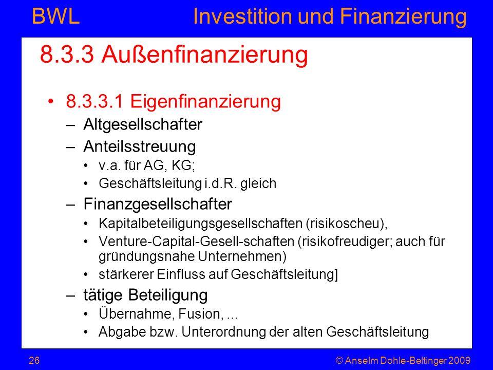 Investition und Finanzierung BWL 8.3.3 Außenfinanzierung 8.3.3.1 Eigenfinanzierung –Altgesellschafter –Anteilsstreuung v.a. für AG, KG; Geschäftsleitu