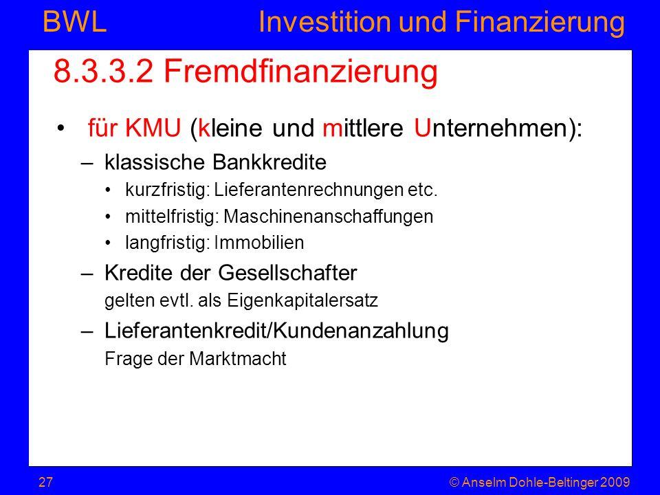 Investition und Finanzierung BWL 8.3.3.2 Fremdfinanzierung für KMU (kleine und mittlere Unternehmen): –klassische Bankkredite kurzfristig: Lieferanten