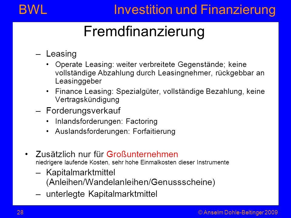 Investition und Finanzierung BWL Fremdfinanzierung –Leasing Operate Leasing: weiter verbreitete Gegenstände; keine vollständige Abzahlung durch Leasin