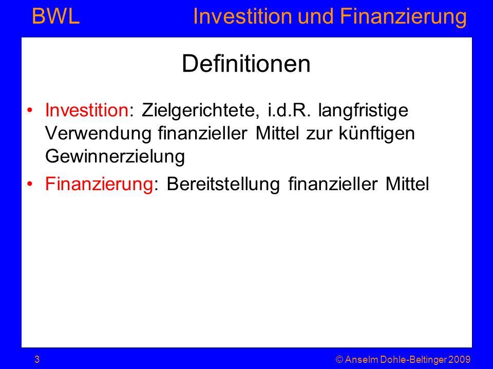 Investition und Finanzierung BWL Definitionen Investition: Zielgerichtete, i.d.R. langfristige Verwendung finanzieller Mittel zur künftigen Gewinnerzi