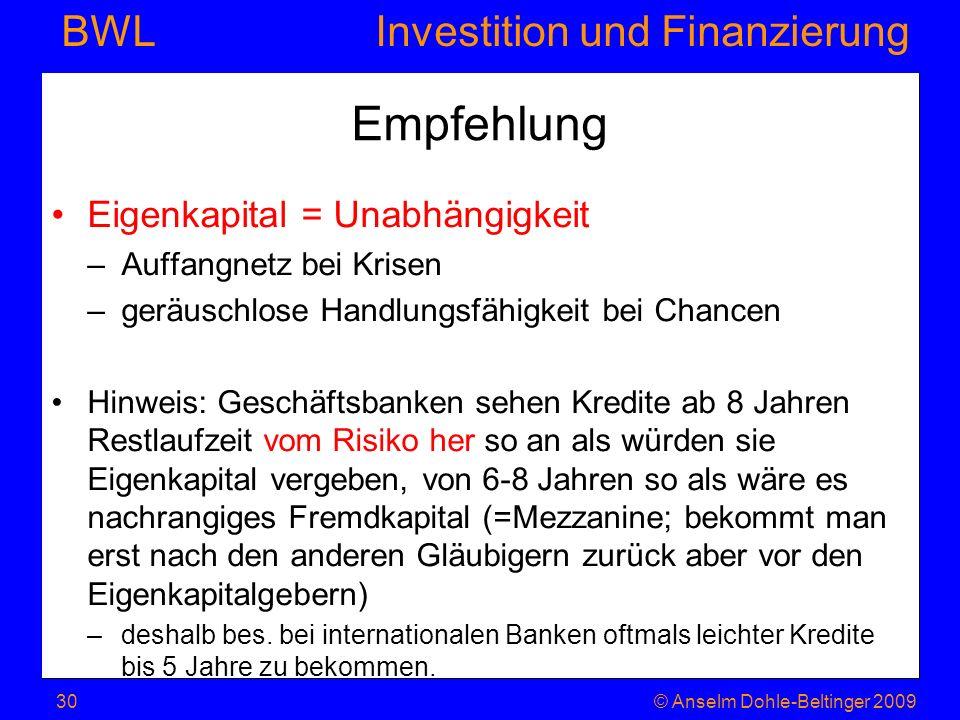 Investition und Finanzierung BWL Empfehlung Eigenkapital = Unabhängigkeit –Auffangnetz bei Krisen –geräuschlose Handlungsfähigkeit bei Chancen Hinweis