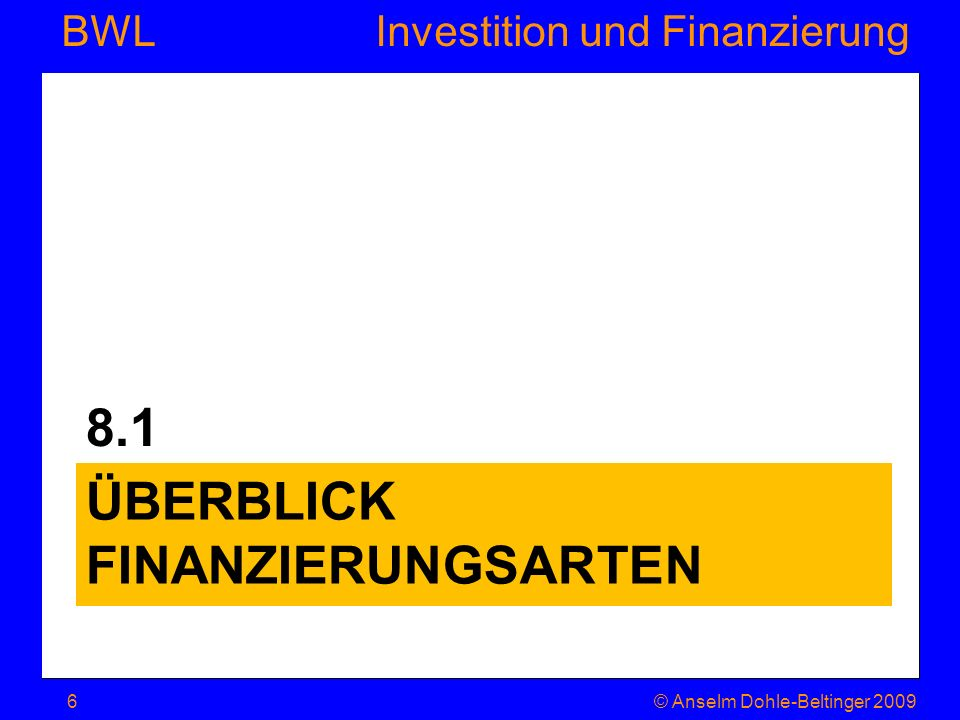 Investition und Finanzierung BWL Beispiel Kapitalwertmethode je höher i, desto stärker entwerten sich künftige Zahlungsströme Verfahren nur zulässig, wenn die Einzah- lungsüberschüsse tatsächlich verzinslich angelegt © Anselm Dohle-Beltinger 200917