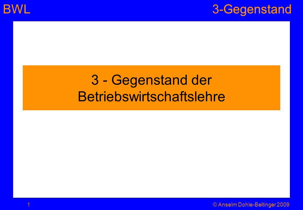 BWL3-Gegenstand-Gegenstand 3 - Gegenstand der Betriebswirtschaftslehre 1© Anselm Dohle-Beltinger 2009