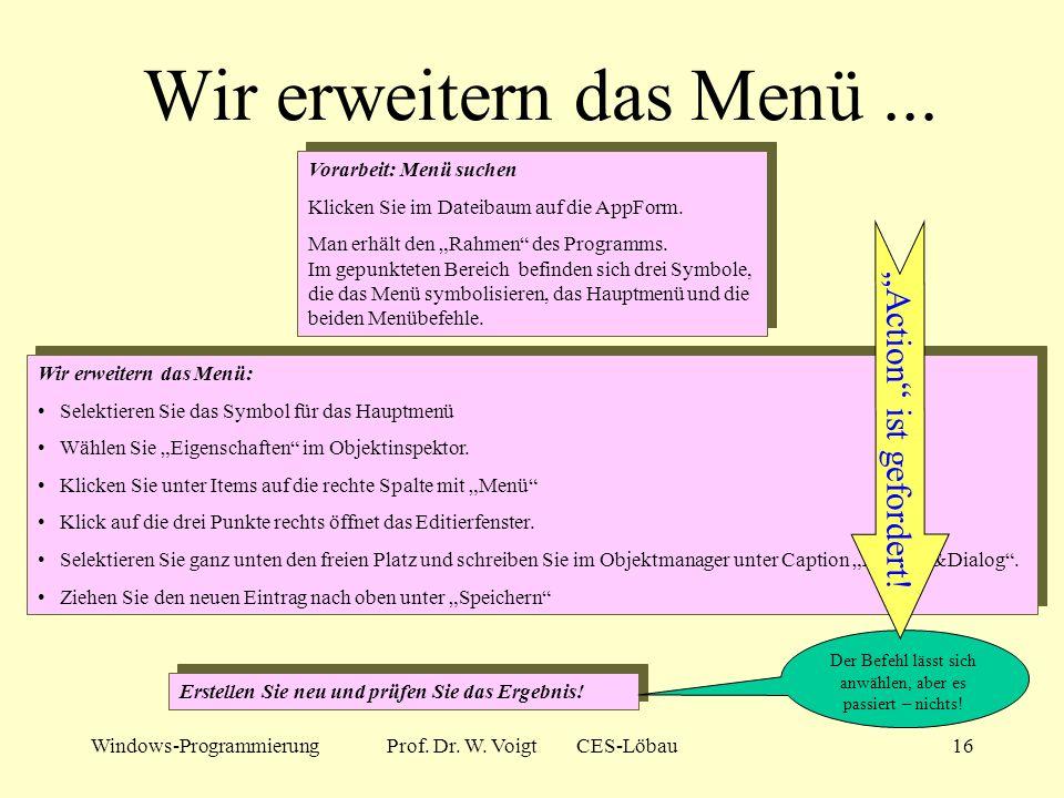 Windows-ProgrammierungProf. Dr. W. Voigt CES-Löbau15 Wir modifizieren... Vorarbeit: Öffnen Sie die Dialogbox About mittels Klick auf den kleinen Dialo