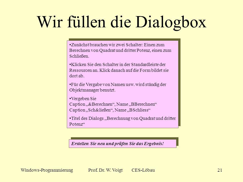 Windows-ProgrammierungProf. Dr. W. Voigt CES-Löbau20 Dialogbox erstellen... Der Anwendungsexperte erzeugt eine Dialogbox (nötige und unnötige Vorarbei
